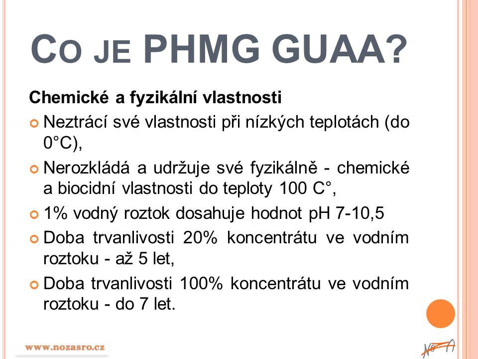 C O JE PHMG GUAA? Chemické a fyzikální vlastnosti Neztrácí své vlastnosti při nízkých teplotách (do 0°C), Nerozkládá a udržuje své fyzikálně - chemick
