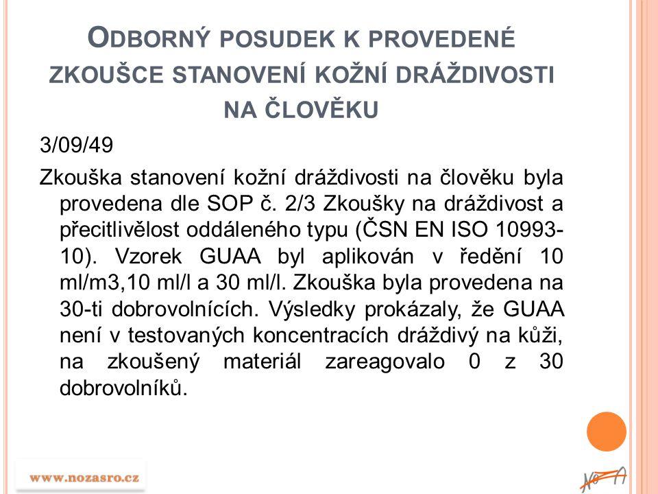 O DBORNÝ POSUDEK K PROVEDENÉ ZKOUŠCE STANOVENÍ KOŽNÍ DRÁŽDIVOSTI NA ČLOVĚKU 3/09/49 Zkouška stanovení kožní dráždivosti na člověku byla provedena dle
