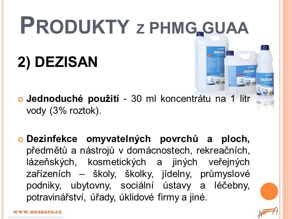 P RODUKTY Z PHMG GUAA 2) DEZISAN Jednoduché použití - 30 ml koncentrátu na 1 litr vody (3% roztok). Dezinfekce omyvatelných povrchů a ploch, předmětů