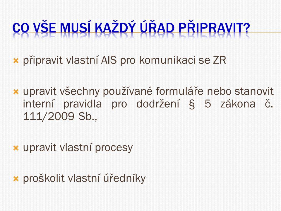  připravit vlastní AIS pro komunikaci se ZR  upravit všechny používané formuláře nebo stanovit interní pravidla pro dodržení § 5 zákona č. 111/2009