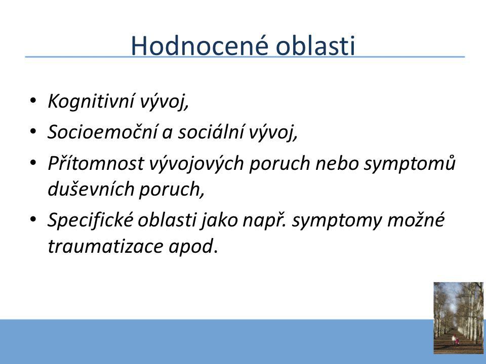 Hodnocené oblasti • Kognitivní vývoj, • Socioemoční a sociální vývoj, • Přítomnost vývojových poruch nebo symptomů duševních poruch, • Specifické obla