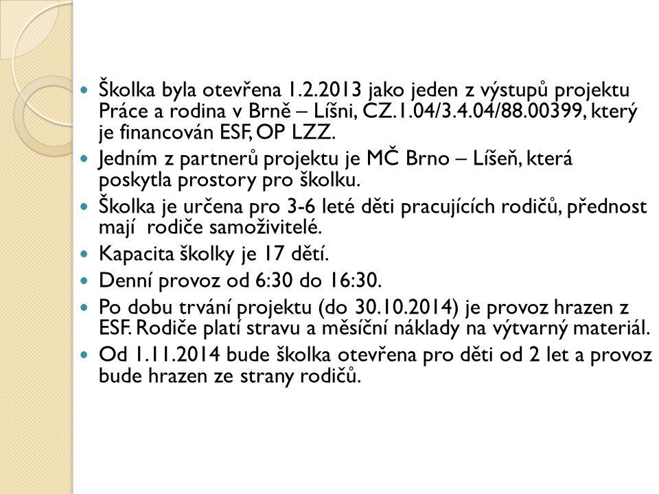  Školka byla otevřena 1.2.2013 jako jeden z výstupů projektu Práce a rodina v Brně – Líšni, CZ.1.04/3.4.04/88.00399, který je financován ESF, OP LZZ.