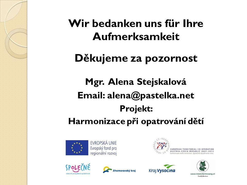 Wir bedanken uns für Ihre Aufmerksamkeit Děkujeme za pozornost Mgr. Alena Stejskalová Email: alena@pastelka.net Projekt: Harmonizace při opatrování dě
