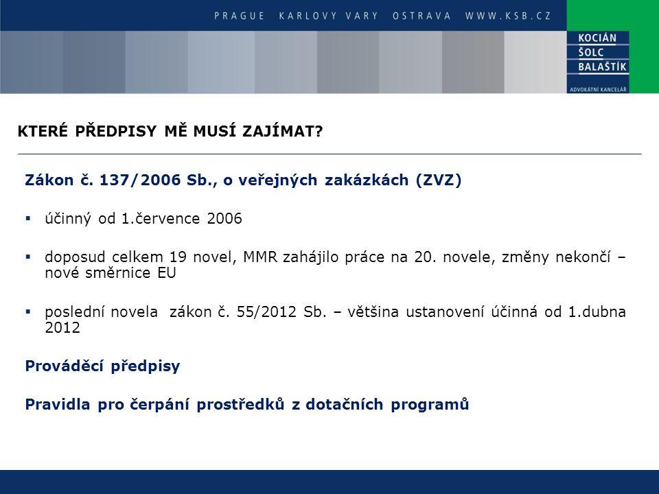 KTERÉ PŘEDPISY MĚ MUSÍ ZAJÍMAT? Zákon č. 137/2006 Sb., o veřejných zakázkách (ZVZ)  účinný od 1.července 2006  doposud celkem 19 novel, MMR zahájilo