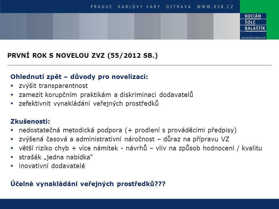 PRVNÍ ROK S NOVELOU ZVZ (55/2012 SB.) Ohlednutí zpět – důvody pro novelizaci:  zvýšit transparentnost  zamezit korupčním praktikám a diskriminaci do