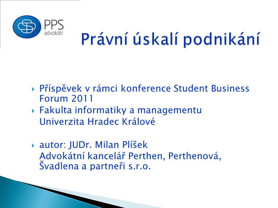  Příspěvek v rámci konference Student Business Forum 2011  Fakulta informatiky a managementu Univerzita Hradec Králové  autor: JUDr.