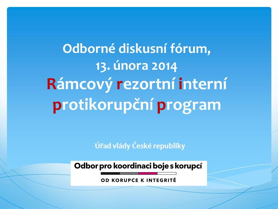 Odborné diskusní fórum, 13. února 2014 Rámcový rezortní interní protikorupční program Úřad vlády České republiky