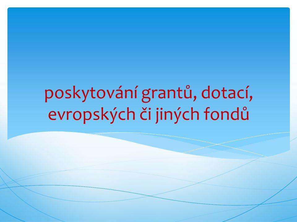 poskytování grantů, dotací, evropských či jiných fondů