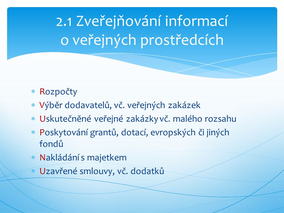  Rozpočty  Výběr dodavatelů, vč. veřejných zakázek  Uskutečněné veřejné zakázky vč. malého rozsahu  Poskytování grantů, dotací, evropských či jiný