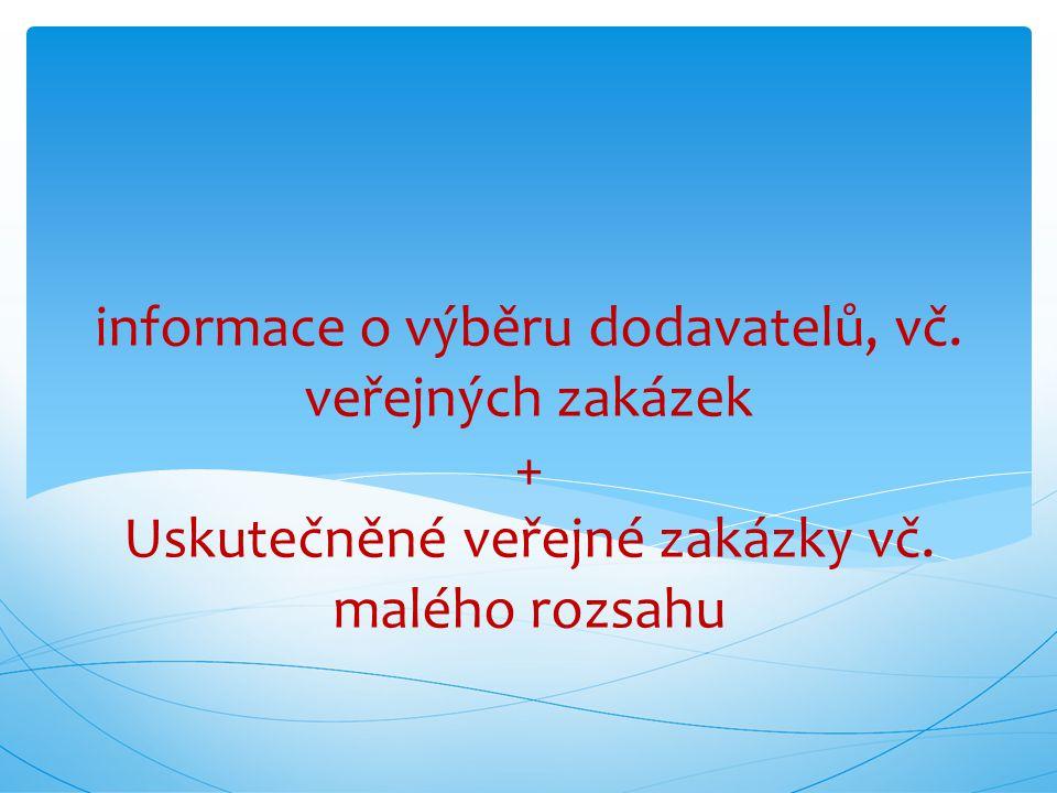 informace o výběru dodavatelů, vč. veřejných zakázek + Uskutečněné veřejné zakázky vč. malého rozsahu