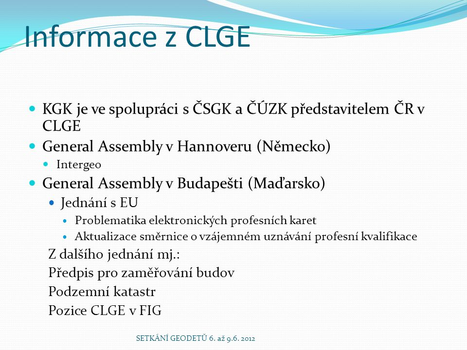 Informace z CLGE  KGK je ve spolupráci s ČSGK a ČÚZK představitelem ČR v CLGE  General Assembly v Hannoveru (Německo)  Intergeo  General Assembly