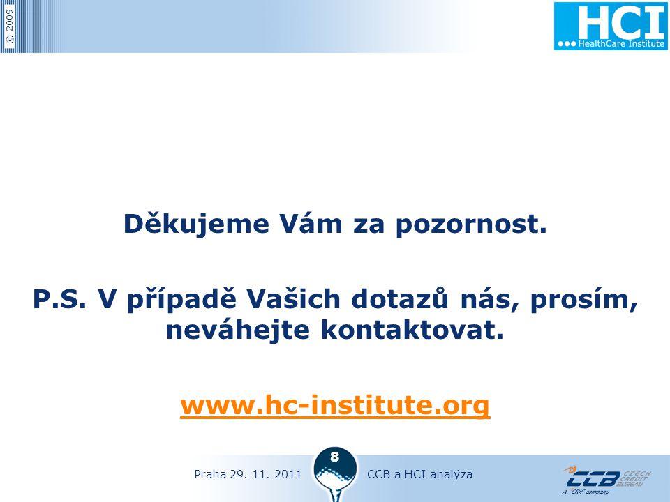 © 2009 Praha 29. 11. 2011CCB a HCI analýza 8 Děkujeme Vám za pozornost.