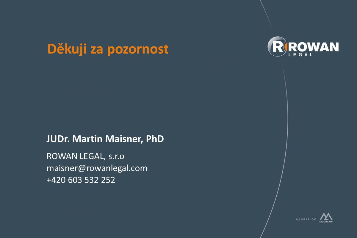 Děkuji za pozornost JUDr. Martin Maisner, PhD ROWAN LEGAL, s.r.o maisner@rowanlegal.com +420 603 532 252