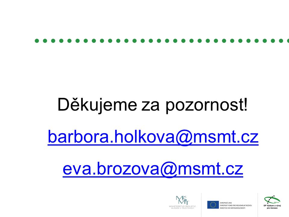 Děkujeme za pozornost! barbora.holkova@msmt.cz eva.brozova@msmt.cz