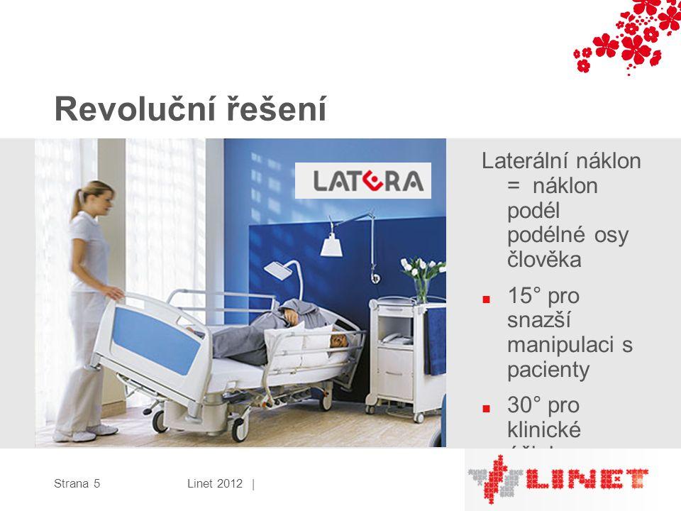 Revoluční řešení Laterální náklon = náklon podél podélné osy člověka ■ 15° pro snazší manipulaci s pacienty ■ 30° pro klinické účinky Strana 5Linet 2012 |