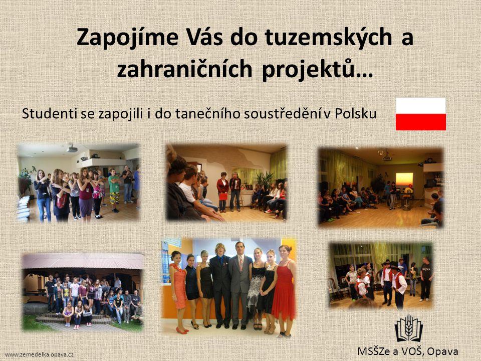 MSŠZe a VOŠ, Opava Zapojíme Vás do tuzemských a zahraničních projektů… Studenti se zapojili i do tanečního soustředění v Polsku www.zemedelka.opava.cz