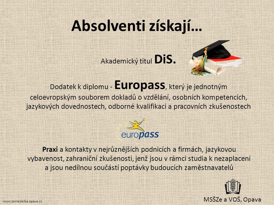 Absolventi získají… Akademický titul DiS. Dodatek k diplomu - Europass, který je jednotným celoevropským souborem dokladů o vzdělání, osobních kompete