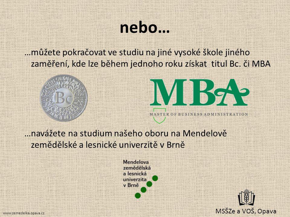 nebo… …můžete pokračovat ve studiu na jiné vysoké škole jiného zaměření, kde lze během jednoho roku získat titul Bc. či MBA …navážete na studium našeh