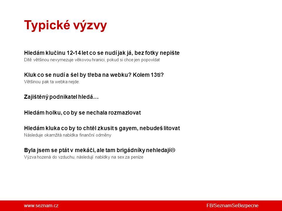 www.seznam.cz Typické výzvy Hledám klučinu 12-14 let co se nudí jak já, bez fotky nepište Dítě většinou nevymezuje věkovou hranici, pokud si chce jen