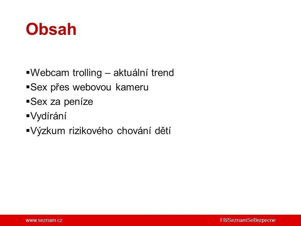 www.seznam.cz  Webcam trolling – aktuální trend  Sex přes webovou kameru  Sex za peníze  Vydírání  Výzkum rizikového chování dětí Obsah FB/Seznam
