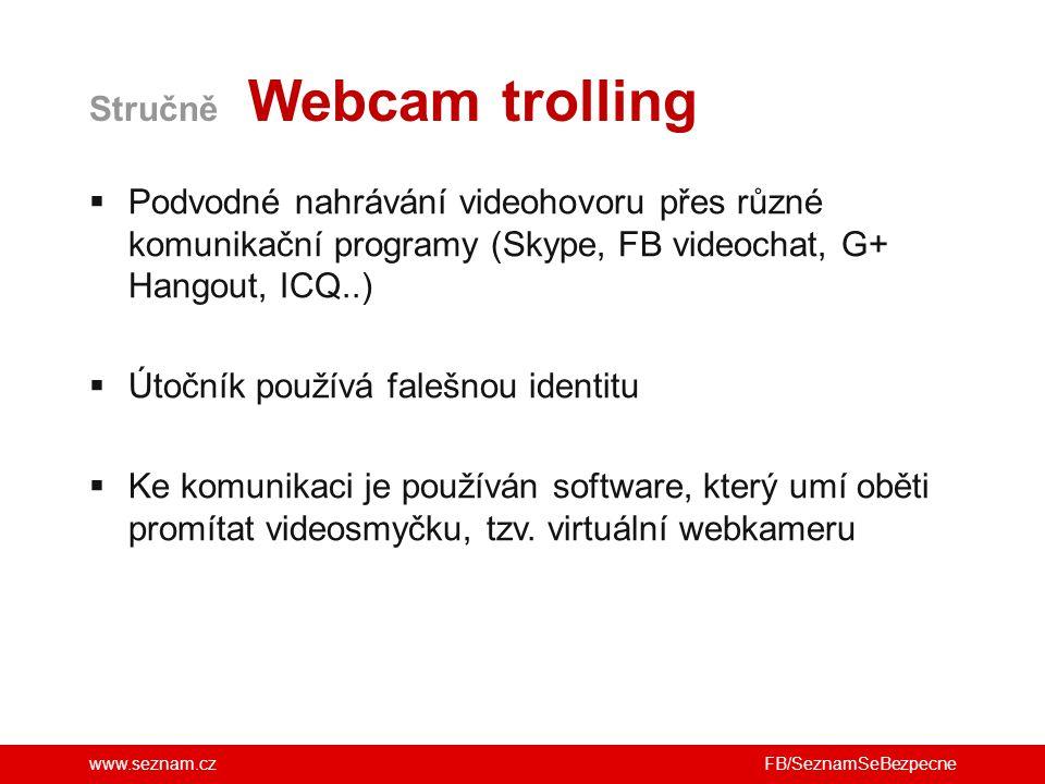 www.seznam.cz  Podvodné nahrávání videohovoru přes různé komunikační programy (Skype, FB videochat, G+ Hangout, ICQ..)  Útočník používá falešnou ide