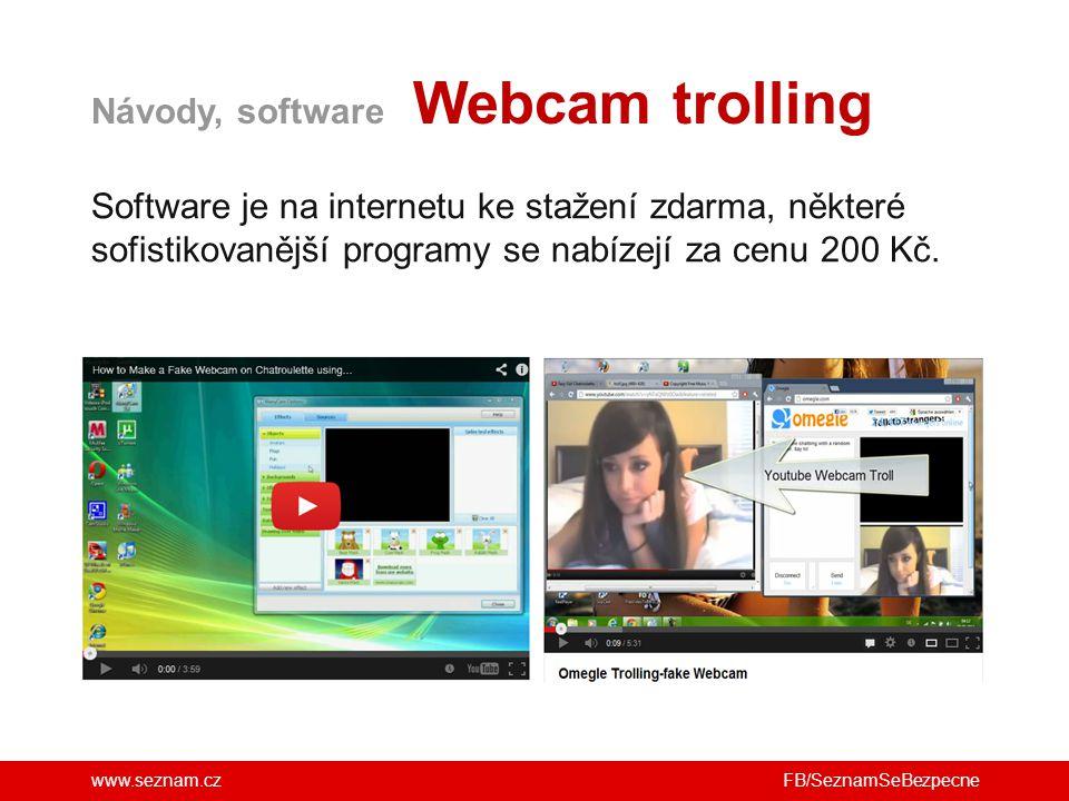 www.seznam.cz Návody, software Webcam trolling FB/SeznamSeBezpecne Software je na internetu ke stažení zdarma, některé sofistikovanější programy se na