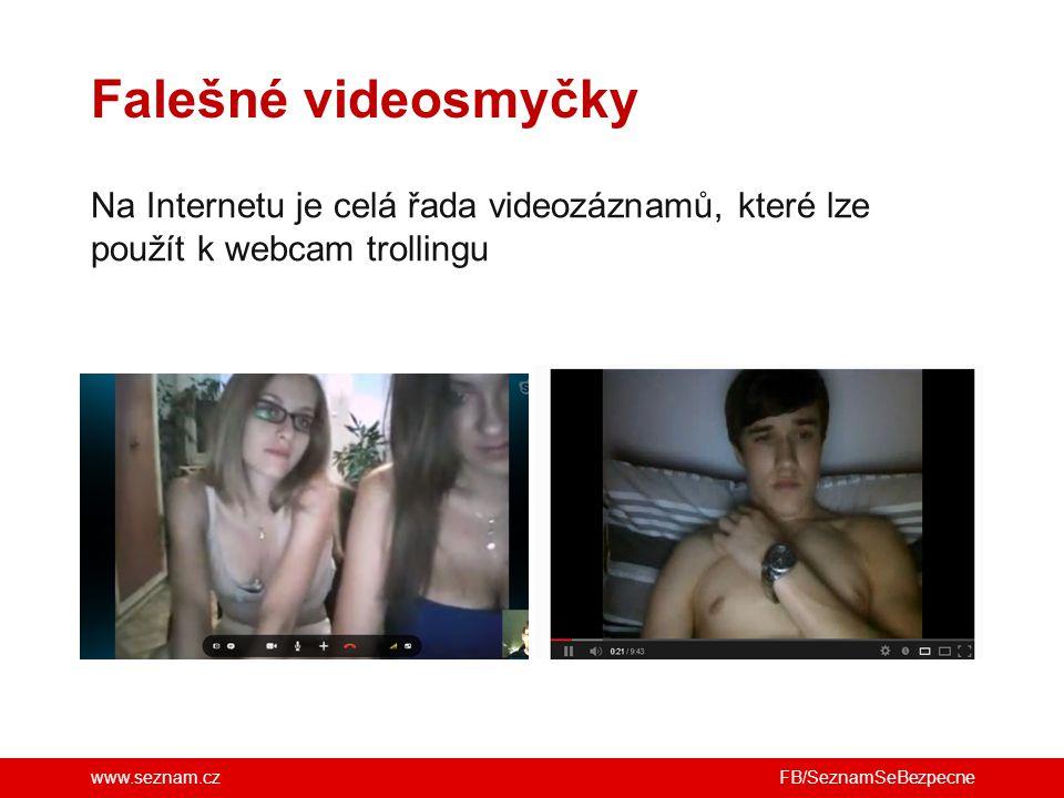 www.seznam.cz Falešné videosmyčky FB/SeznamSeBezpecne Na Internetu je celá řada videozáznamů, které lze použít k webcam trollingu