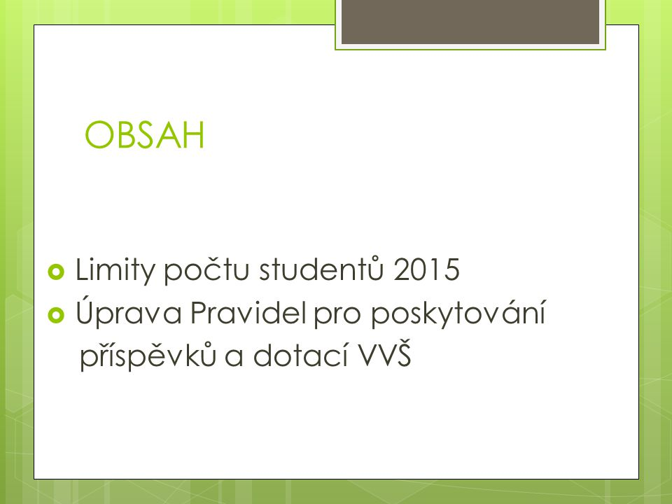 OBSAH  Limity počtu studentů 2015  Úprava Pravidel pro poskytování příspěvků a dotací VVŠ