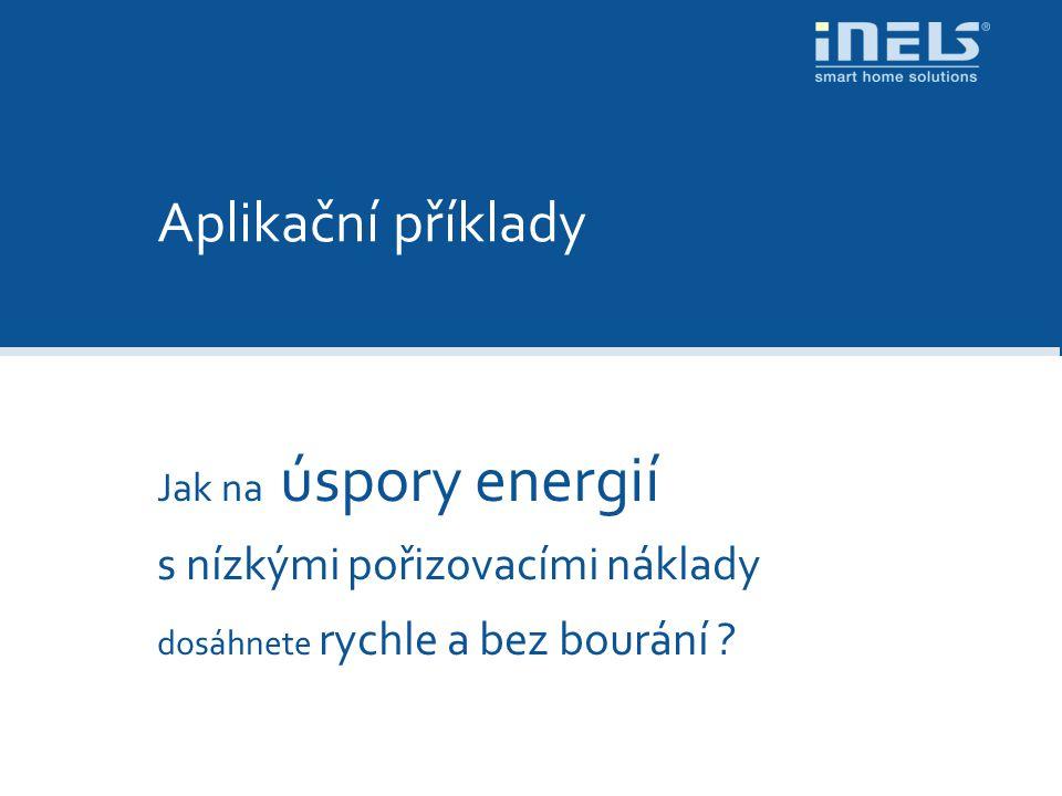 Aplikační příklady Jak na úspory energií s nízkými pořizovacími náklady dosáhnete rychle a bez bourání ?