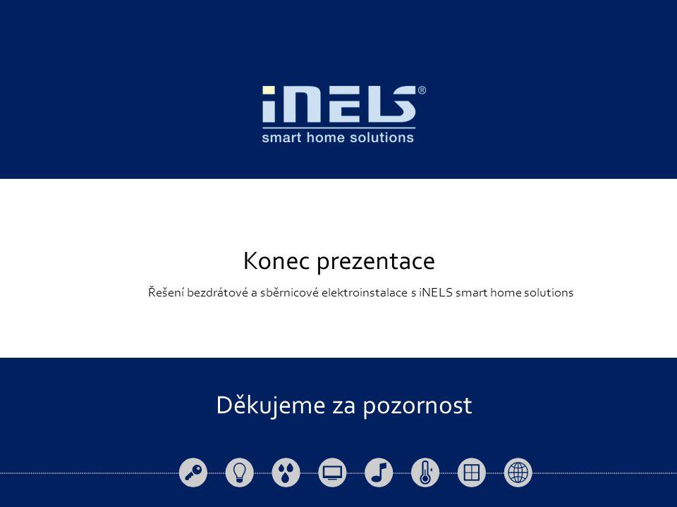 Řešení bezdrátové a sběrnicové elektroinstalace s iNELS smart home solutions Konec prezentace Děkujeme za pozornost