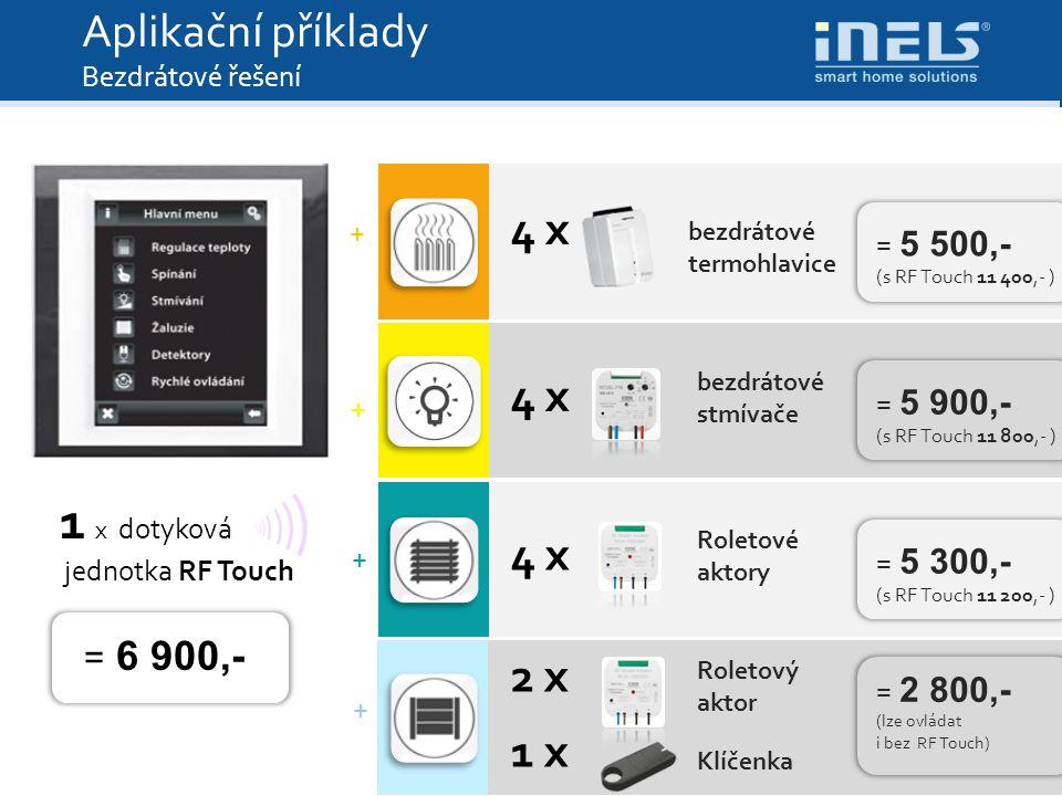 1 x dotyková jednotka RF Touch Tak můžete začít Aplikační příklady Bezdrátové řešení = 6 900,- 4 x bezdrátové termohlavice 4 x bezdrátové stmívače 4 x Roletové aktory 2 x Roletový aktor 1 x Klíčenka = 5 500,- (s RF Touch 11 400,- ) = 5 900,- (s RF Touch 11 800,- ) = 5 300,- (s RF Touch 11 200,- ) = 2 800,- (lze ovládat i bez RF Touch) + + + +