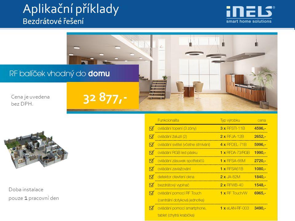 Cena je uvedena bez DPH. Doba instalace pouze 1 pracovní den 32 877,- Tak můžete začít Aplikační příklady Bezdrátové řešení