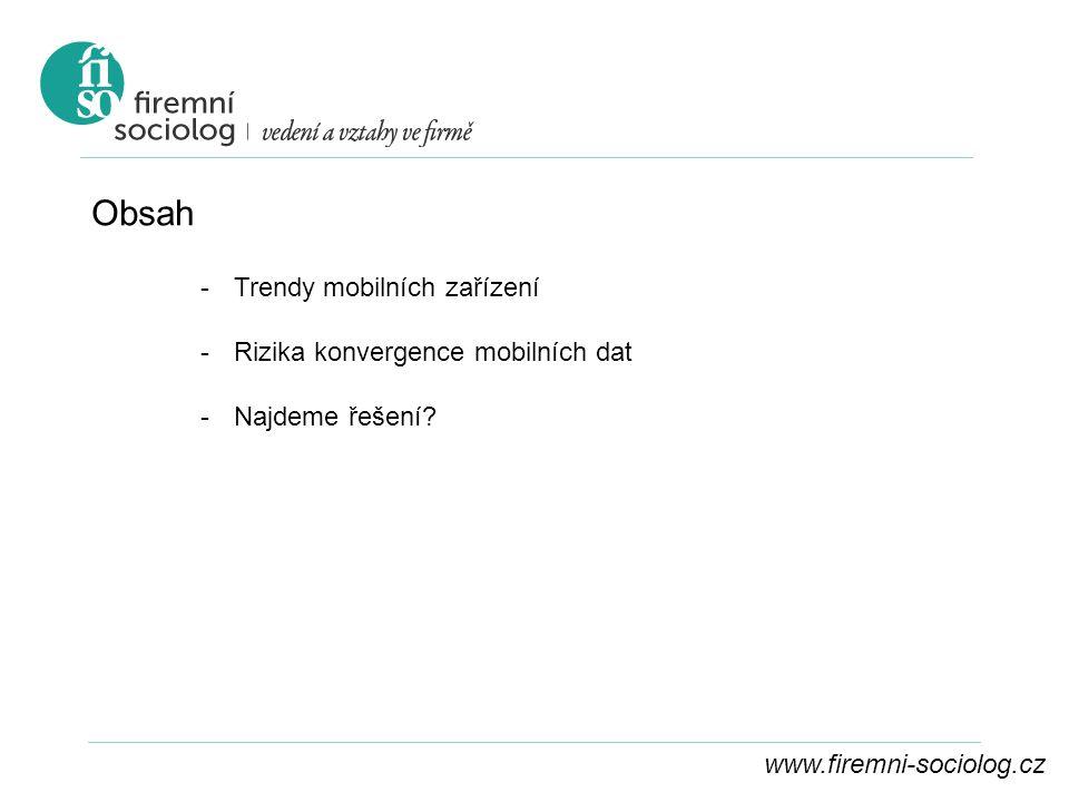 www.firemni-sociolog.cz Obsah -Trendy mobilních zařízení -Rizika konvergence mobilních dat -Najdeme řešení?