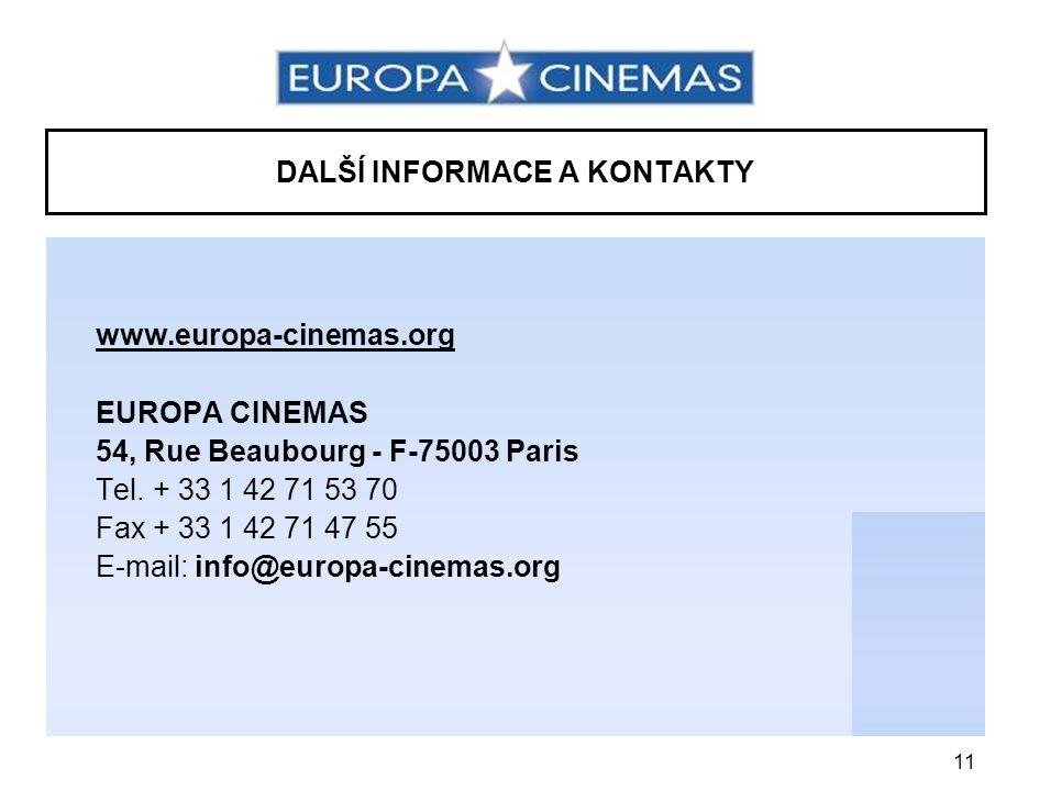 11 DALŠÍ INFORMACE A KONTAKTY www.europa-cinemas.org EUROPA CINEMAS 54, Rue Beaubourg - F-75003 Paris Tel.