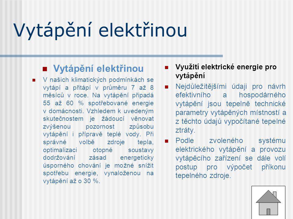 Vytápění elektřinou  Vytápění elektřinou  V našich klimatických podmínkách se vytápí a přitápí v průměru 7 až 8 měsíců v roce. Na vytápění připadá 5