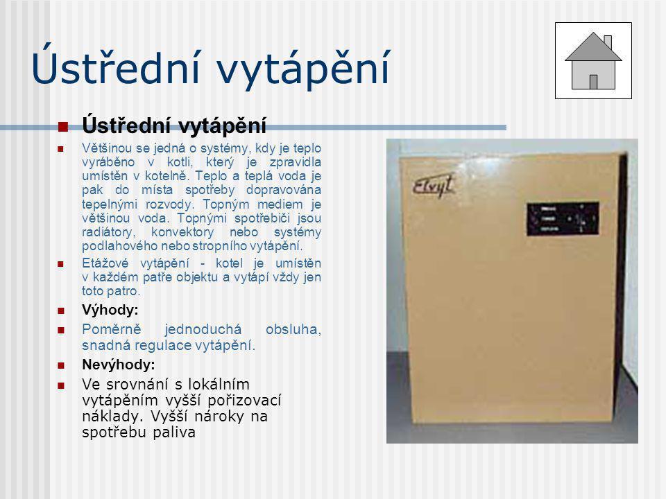 Ústřední vytápění  Ústřední vytápění  Většinou se jedná o systémy, kdy je teplo vyráběno v kotli, který je zpravidla umístěn v kotelně. Teplo a tepl