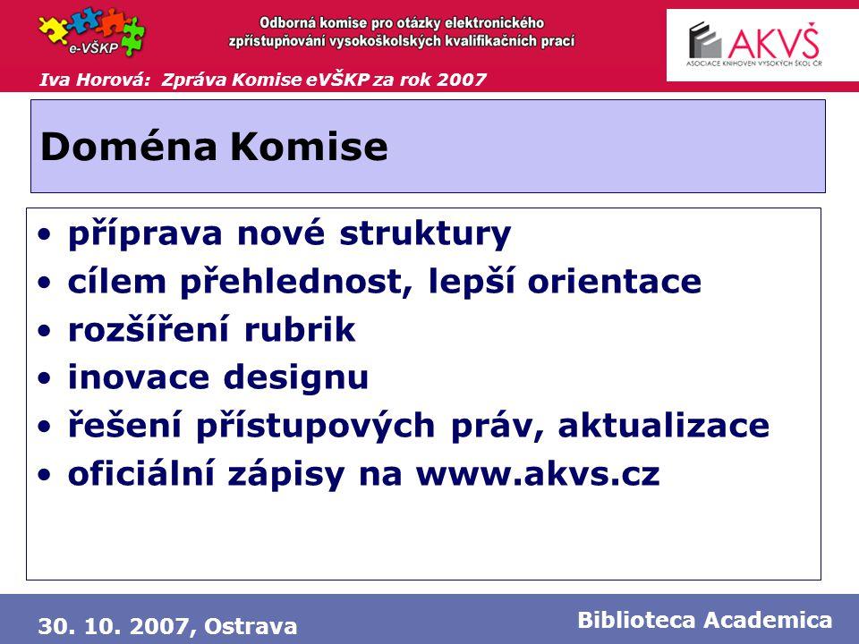 Iva Horová: Zpráva Komise eVŠKP za rok 2007 30. 10. 2007, Ostrava Biblioteca Academica Doména Komise •příprava nové struktury •cílem přehlednost, lepš