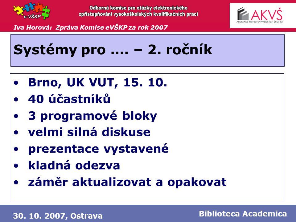 Iva Horová: Zpráva Komise eVŠKP za rok 2007 30. 10. 2007, Ostrava Biblioteca Academica Systémy pro …. – 2. ročník • Brno, UK VUT, 15. 10. • 40 účastní