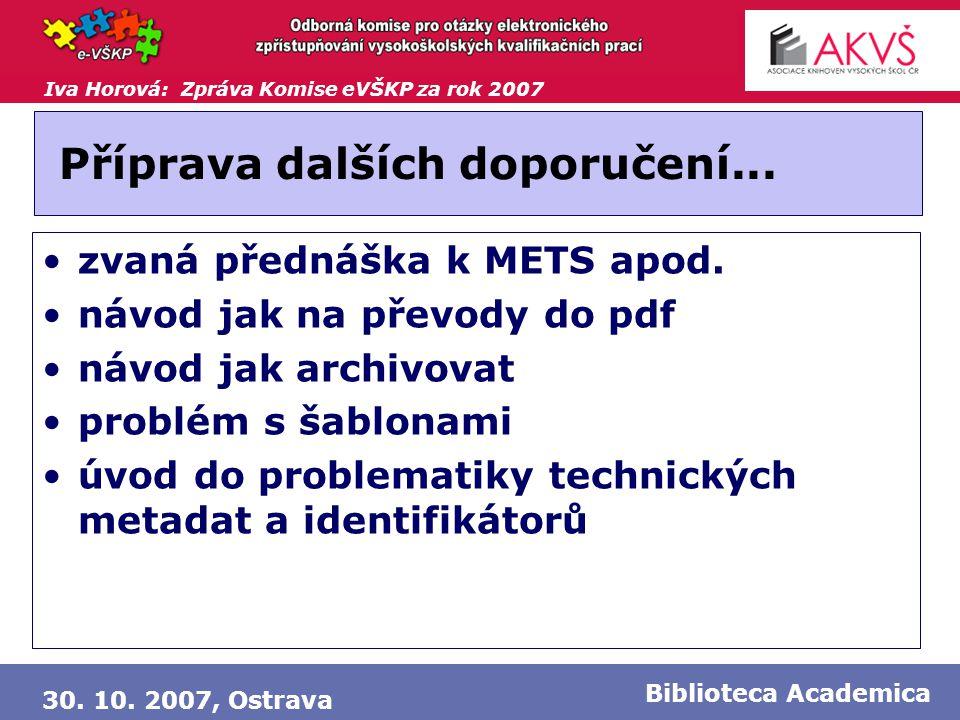 Iva Horová: Zpráva Komise eVŠKP za rok 2007 30. 10. 2007, Ostrava Biblioteca Academica Příprava dalších doporučení... •zvaná přednáška k METS apod. •n