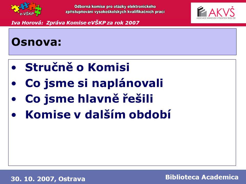 Iva Horová: Zpráva Komise eVŠKP za rok 2007 30. 10. 2007, Ostrava Biblioteca Academica Osnova: •Stručně o Komisi •Co jsme si naplánovali •Co jsme hlav