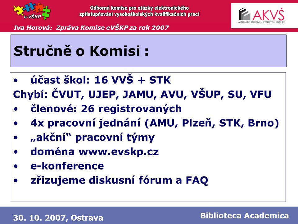 Iva Horová: Zpráva Komise eVŠKP za rok 2007 30. 10. 2007, Ostrava Biblioteca Academica Stručně o Komisi : •účast škol: 16 VVŠ + STK Chybí: ČVUT, UJEP,
