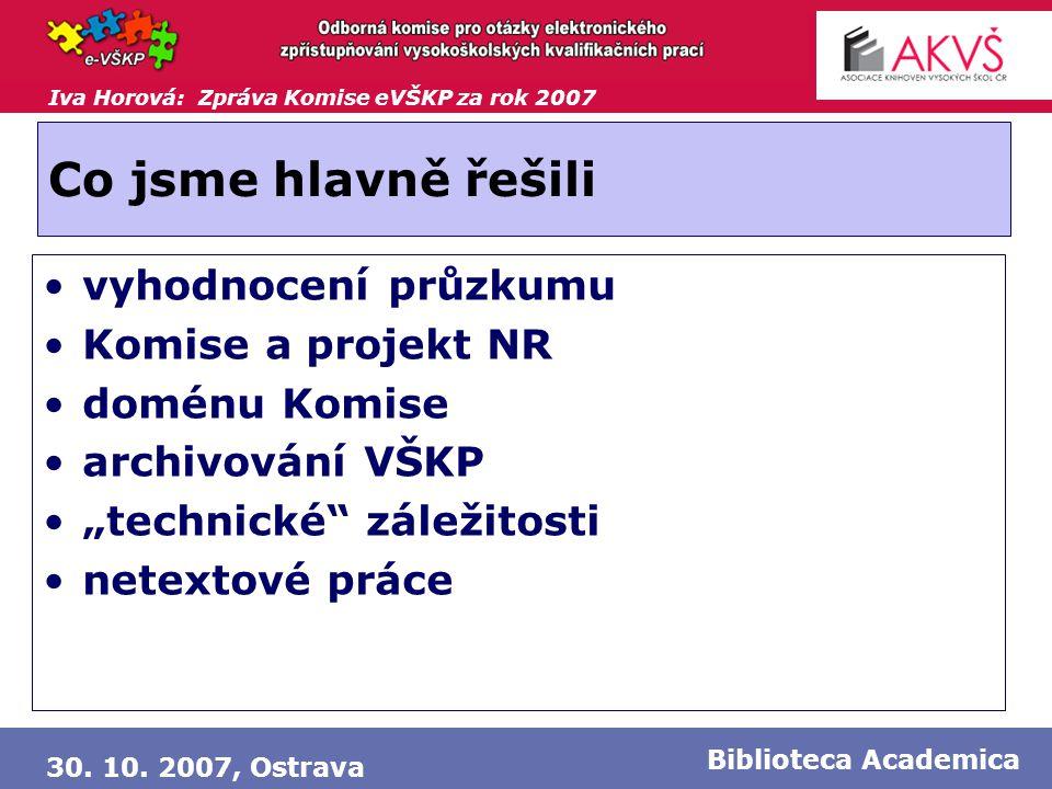 Iva Horová: Zpráva Komise eVŠKP za rok 2007 30. 10. 2007, Ostrava Biblioteca Academica Co jsme hlavně řešili •vyhodnocení průzkumu •Komise a projekt N