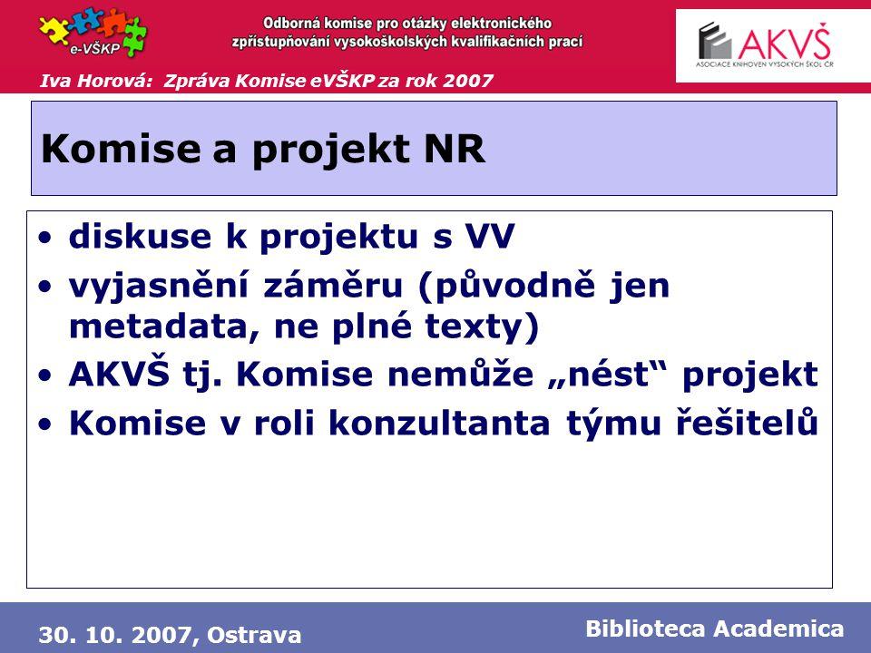Iva Horová: Zpráva Komise eVŠKP za rok 2007 30. 10. 2007, Ostrava Biblioteca Academica Komise a projekt NR •diskuse k projektu s VV •vyjasnění záměru