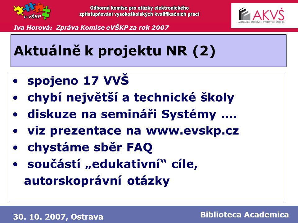 Iva Horová: Zpráva Komise eVŠKP za rok 2007 30. 10. 2007, Ostrava Biblioteca Academica Aktuálně k projektu NR (2) • spojeno 17 VVŠ • chybí největší a