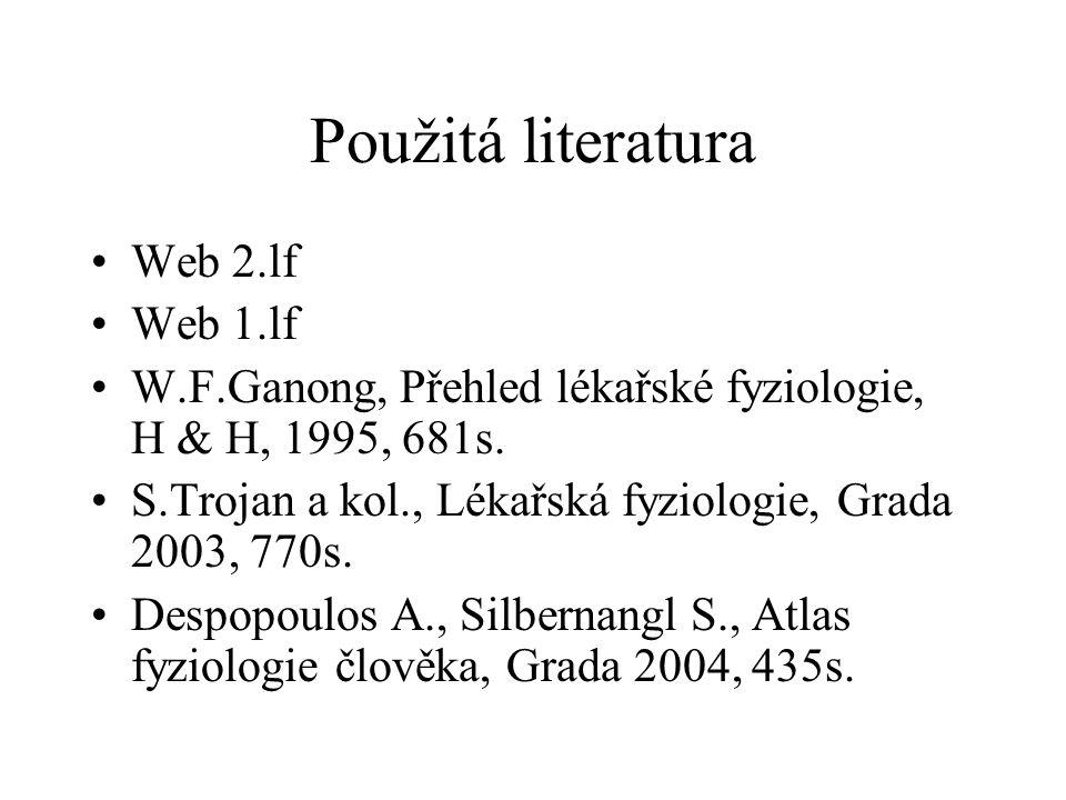 Použitá literatura •Web 2.lf •Web 1.lf •W.F.Ganong, Přehled lékařské fyziologie, H & H, 1995, 681s. •S.Trojan a kol., Lékařská fyziologie, Grada 2003,