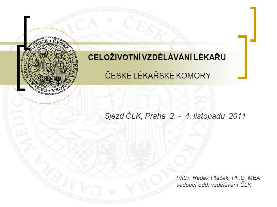 CELOŽIVOTNÍ VZDĚLÁVÁNÍ LÉKAŘŮ ČESKÉ LÉKAŘSKÉ KOMORY Sjezd ČLK, Praha 2. - 4. listopadu 2011 PhDr. Radek Ptáček, Ph.D. MBA vedoucí odd. vzdělávání ČLK