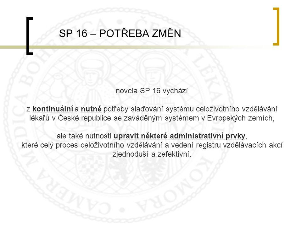 novela SP 16 vychází z kontinuální a nutné potřeby slaďování systému celoživotního vzdělávání lékařů v České republice se zaváděným systémem v Evropsk