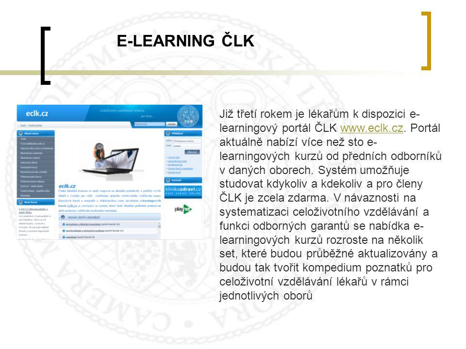 E-LEARNING ČLK Již třetí rokem je lékařům k dispozici e- learningový portál ČLK www.eclk.cz. Portál aktuálně nabízí více než sto e- learningových kurz