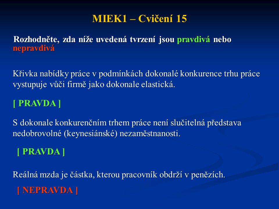 MIEK1 – Cvičení 15 Rozhodněte, zda níže uvedená tvrzení jsou pravdivá nebo nepravdivá Křivka nabídky práce v podmínkách dokonalé konkurence trhu práce