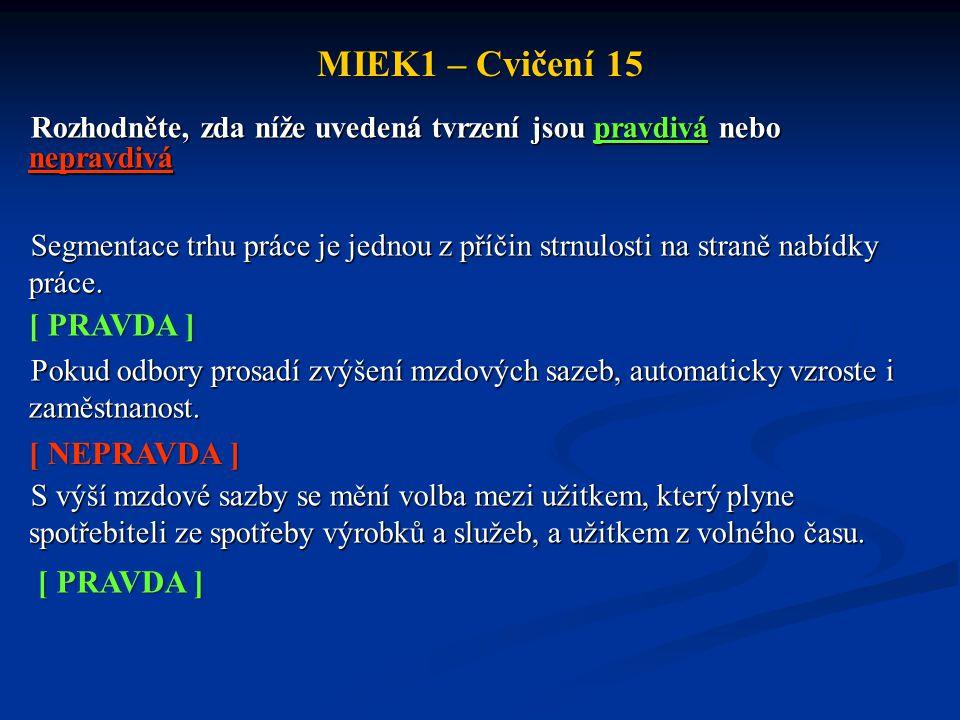 MIEK1 – Cvičení 15 Doplňte následující tvrzení Trh práce, na kterém je dostatečně velký počet pracovníků a zaměstnavatelů, takže žádný z uvedených subjektů schopen ovlivnit sazbu (cenu práce), nazýváme konkurenčním trhem práce.
